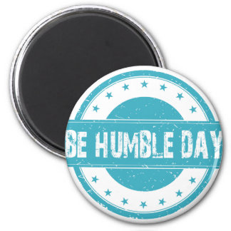 Twenty-second February - Be Humble Day 2 Inch Round Magnet