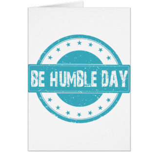 Twenty-second February - Be Humble Day Card