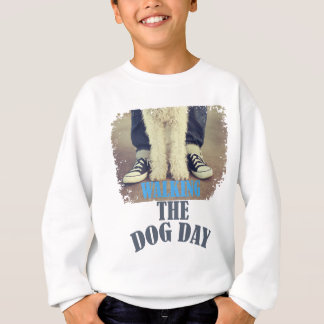 Twenty-second February - Walking the Dog Day Sweatshirt