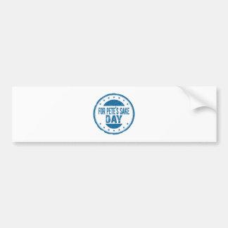 Twenty-sixth February - For Pete's Sake Day Bumper Sticker