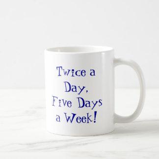 Twice a Day,Five Days a Week! Coffee Mug