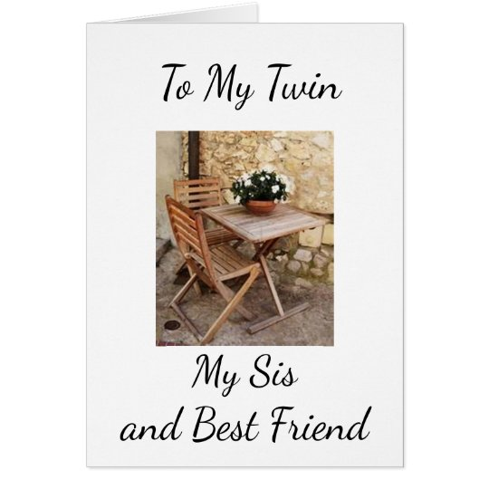 TWIN, SISTER/BEST FRIEND HAPPY BIRTHDAY TO YOU CARD