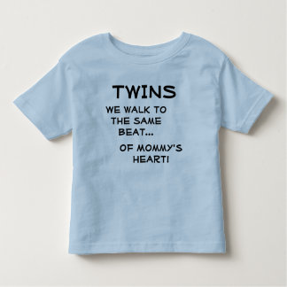 TWINS We walk to the same beat...of Mommy's heart Toddler T-shirt