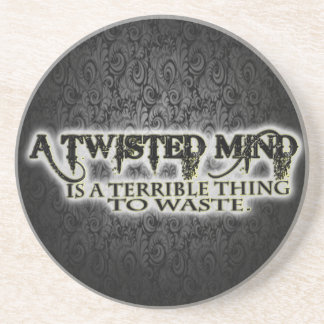 TWISTED MIND IS TERRIBLE TO WASTE COASTER