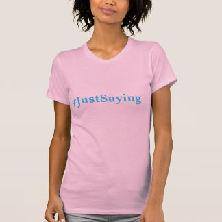 Twitter hash tag #JustSaying T Shirt