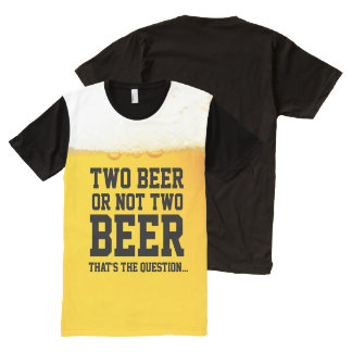 Two Beer Or Not Two Beer Funny Shakespeare Quote All-Over-Print T-Shirt