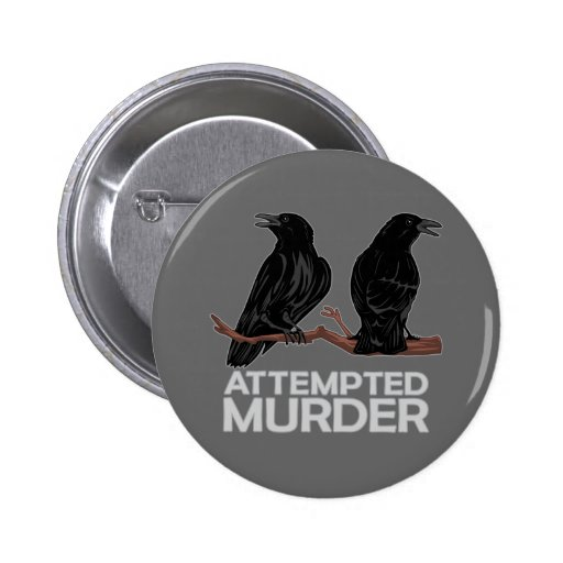 Two Crows = Attempted Murder Pinback Buttons