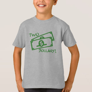 Two Dollars! T-Shirt