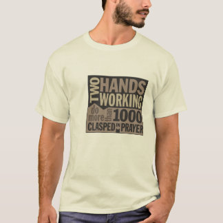 """Two Hands Working..."" Quote T-shirt"