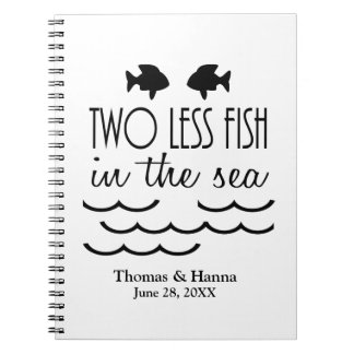 Two Less Fish in the Sea Wedding Spiral Note Book