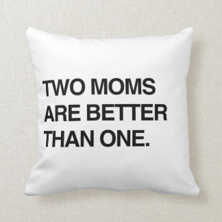 TWO MOMS ARE BETTER THAN ONE THROW PILLOWS