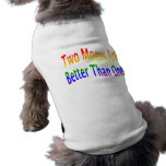 Two Moms Better (rainbow) Dog Tee