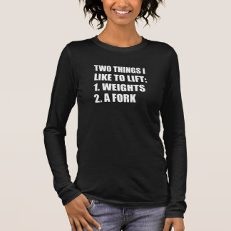 Two Things Lift Weights Fork Long Sleeve T-Shirt