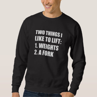 Two Things Lift Weights Fork Sweatshirt