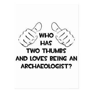 Two Thumbs and Loves Being an Archaeologist Postcard