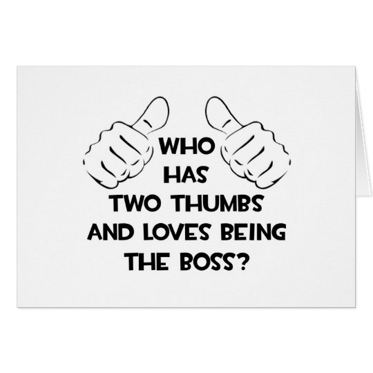 Two Thumbs and Loves Being The Boss Card