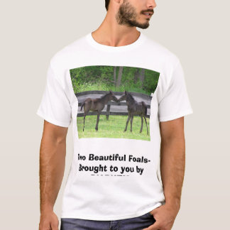 Twofoals2006, Two Beautiful Foals- Brought to y... T-Shirt