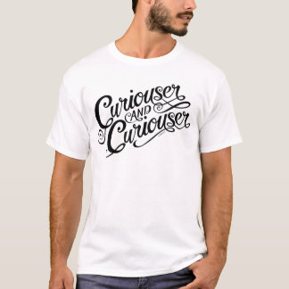 Typography | Curiouser and Curiouser T-Shirt