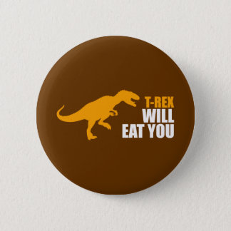 Tyrannosaurus Rex Will Eat You 2 Inch Round Button