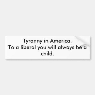 Tyranny in America Bumper Sticker