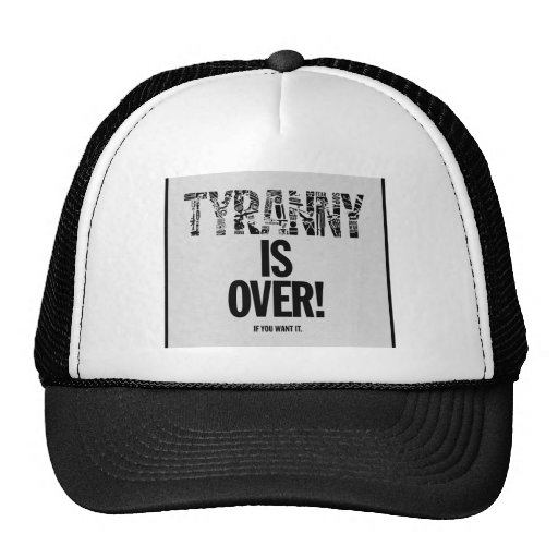 Tyranny is Over If You Want It Liberty Ron Paul Hats
