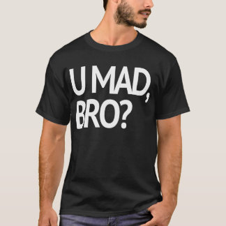 U MAD, BRO? ORIGINAL T-Shirt