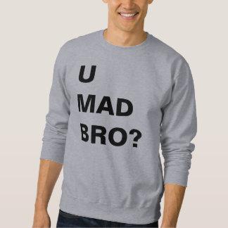 U MAD BRO SWEATSHIRT