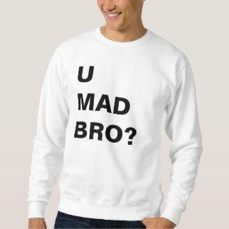 U MAD BRO? SWEATSHIRT