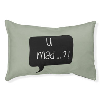 U Mad…?! - Funny Quote Indoor Dog Bed - Small