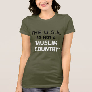 "U.S.A. is not a ""Muslim Country"" T-Shirt"