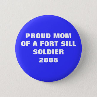 U.S. ARMY -  Proud Mom of a Ft. Sill Soldier 2008 2 Inch Round Button