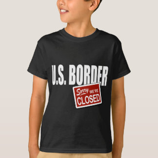 U.S. Border - Sorry We're Closed T-Shirt