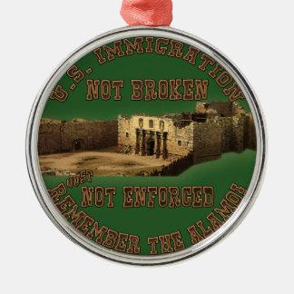 U.S. Immigration - Not Broken Just Not Enforced Metal Ornament