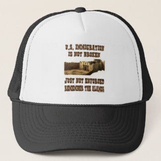 U.S. Immigration - Not Broken Just Not Enforced Trucker Hat