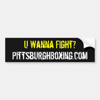 U Wanna Fight? bumper sticker