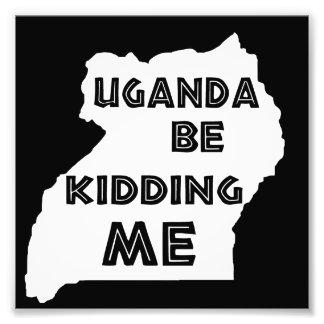 Uganda Be Kidding Me Photo Print