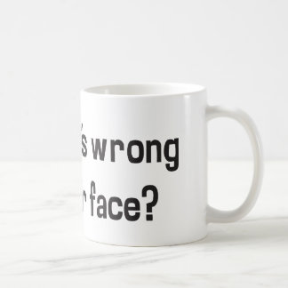 Ugh! What's Wrong With Your Face? Coffee Mug