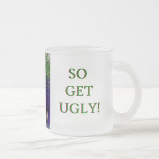 Ugly is...so get...crazy face mug