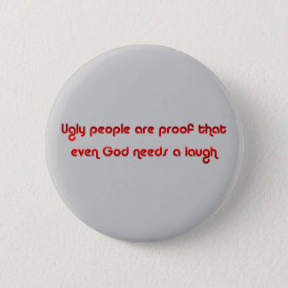 Ugly People Are Funny Button