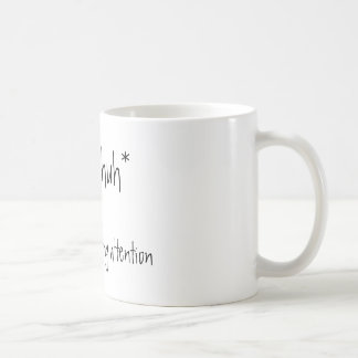 *uh huh*, i am so not paying attention coffee mug