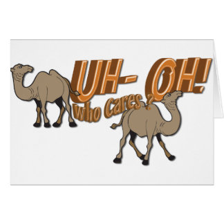 Uh OH Hump Day Camel  WHO Cares Greeting Card