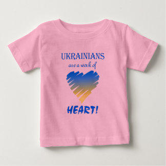 Ukrainians are a Work of Heart!~Infant-T Baby T-Shirt
