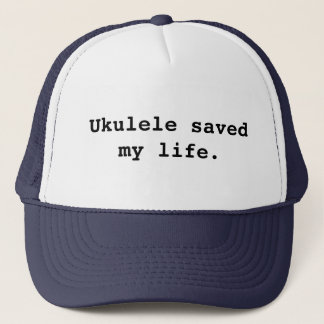 Ukulele saved my life. trucker hat