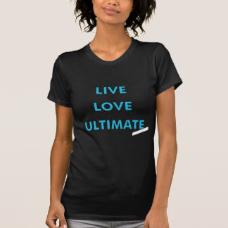 Ultimate Frisbee Live Love Ultimate T-Shirt