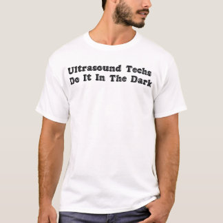 Ultrasound Techs Do It In the Dark Black T-Shirt