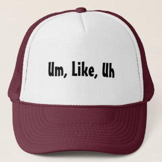 Um, Like, Uh Trucker Hat