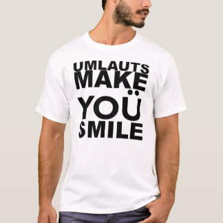 UMLAUTS MAKE YOU SMILE T-Shirt