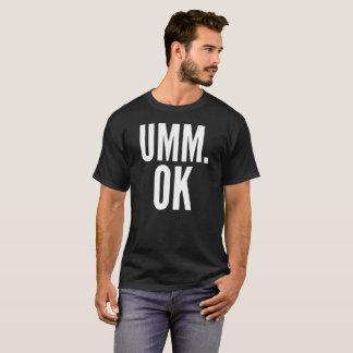 Umm. OK Typography T-Shirt