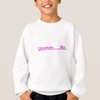 Ummm No Sweatshirt