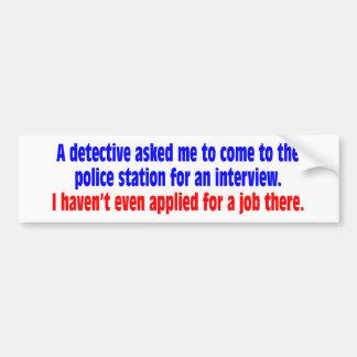 Un détective m'a demandé de venir au commissariat  autocollant de voiture